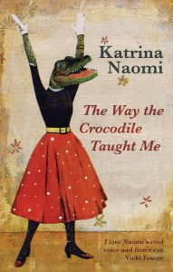 Katrina Naomi, The Way the Crocodile Taught Me