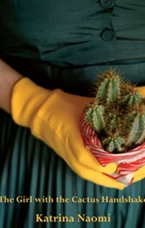 Katrina Naomi, The Girl with the Cactus Handshake